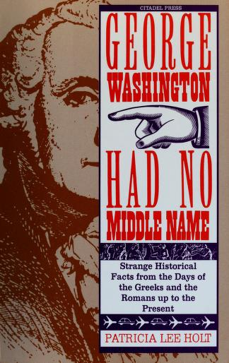 Cover of: George Washington Has No Middle Name | Patricia Lee Holt