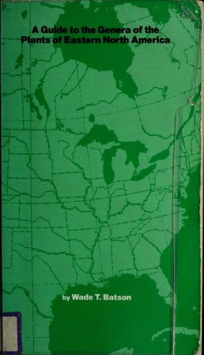 A guide to the genera of the plants of eastern North America by Wade T. Batson
