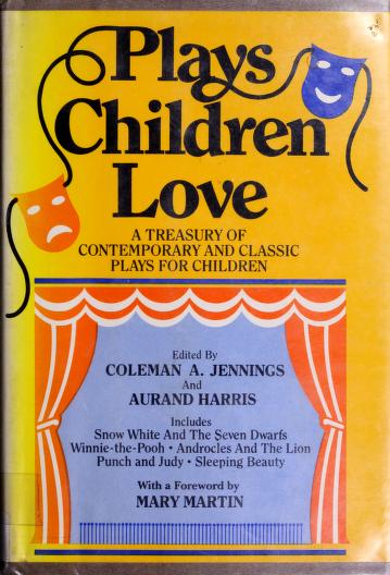 Cover of: Plays children love | edited by Coleman A. Jennings and Aurand Harris ; foreword by Mary Martin ; illustrations by Susan Swan ; original set designs created by Lee Duran.