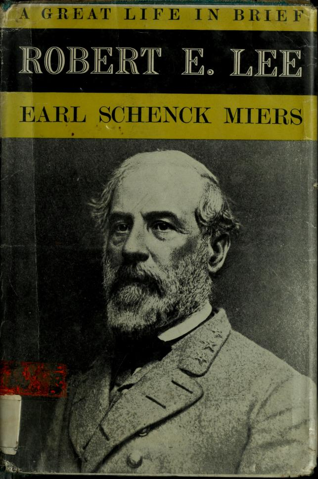 Robert E. Lee, a great life in brief by Earl Schenck Miers