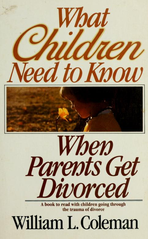 What children need to know when parents get divorced by William L. Coleman
